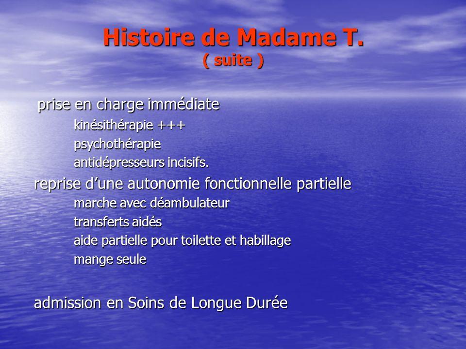 Histoire de Madame T. ( suite ) prise en charge immédiate prise en charge immédiate kinésithérapie +++ kinésithérapie +++ psychothérapie psychothérapi