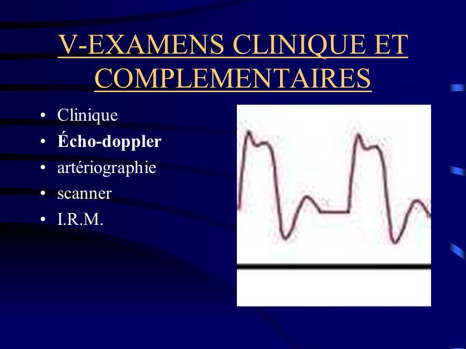 V-EXAMENS CLINIQUE ET COMPLEMENTAIRES Clinique Écho-doppler artériographie scanner I.R.M.