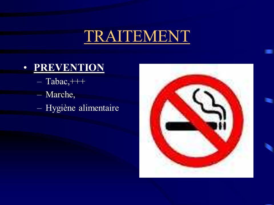 TRAITEMENT PREVENTION –Tabac,+++ –Marche, –Hygiène alimentaire