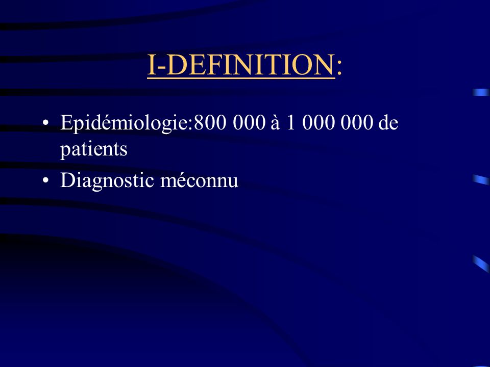 I-DEFINITION: Epidémiologie:800 000 à 1 000 000 de patients Diagnostic méconnu