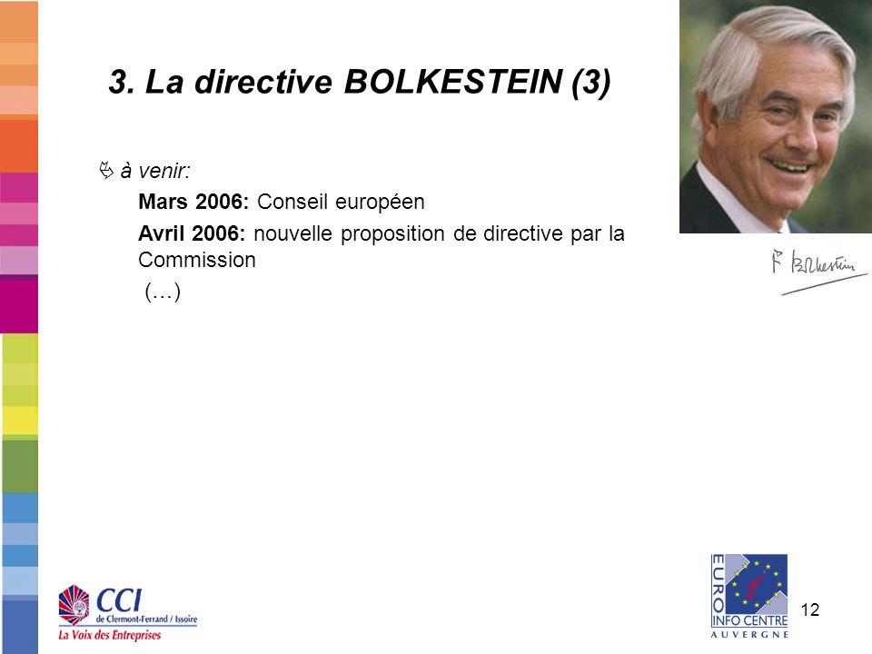 12 à venir: Mars 2006: Conseil européen Avril 2006: nouvelle proposition de directive par la Commission (…) 3. La directive BOLKESTEIN (3)