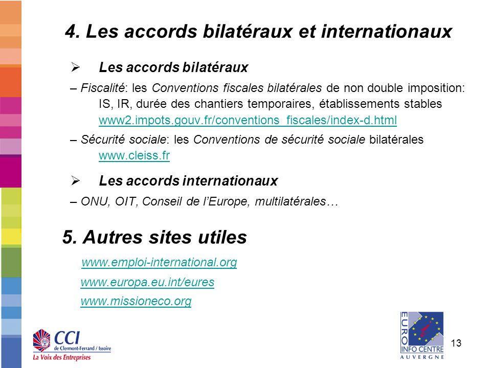 13 4. Les accords bilatéraux et internationaux Les accords bilatéraux – Fiscalité: les Conventions fiscales bilatérales de non double imposition: IS,