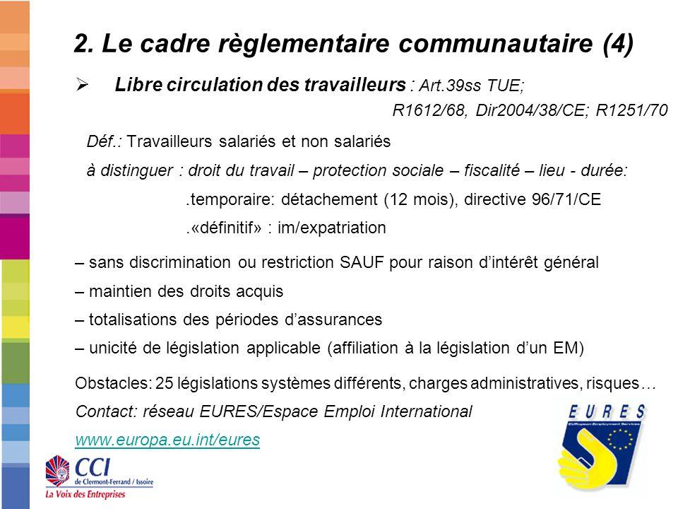 8 2. Le cadre règlementaire communautaire (4) Libre circulation des travailleurs : Art.39ss TUE; R1612/68, Dir2004/38/CE; R1251/70 Déf.: Travailleurs