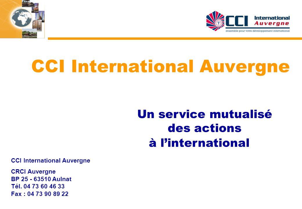 CCI International Auvergne Un service mutualisé des actions à linternational CCI International Auvergne CRCI Auvergne BP 25 - 63510 Aulnat Tél. 04 73
