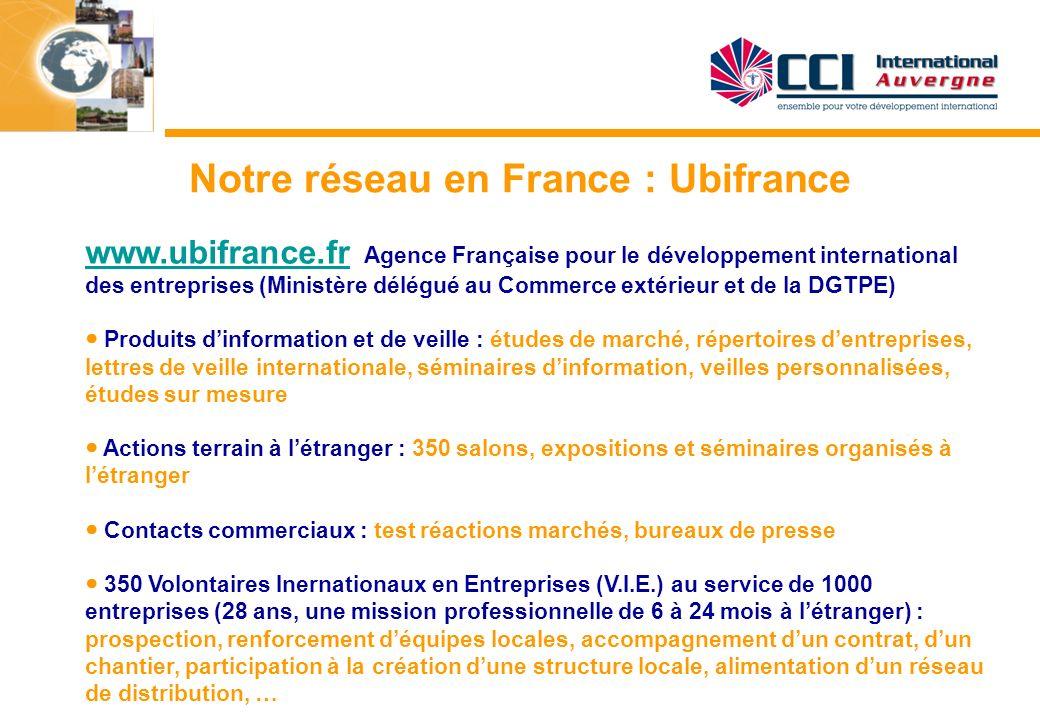 Notre réseau en France : Ubifrance www.ubifrance.frwww.ubifrance.fr Agence Française pour le développement international des entreprises (Ministère dé