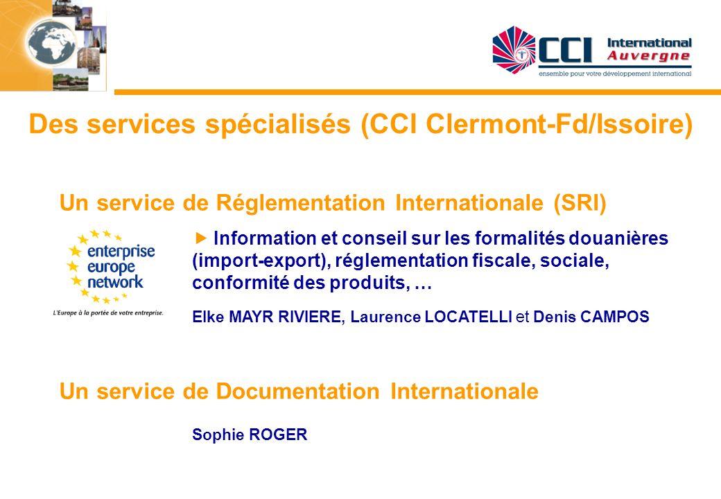 Des services spécialisés (CCI Clermont-Fd/Issoire) Un service de Réglementation Internationale (SRI) Information et conseil sur les formalités douaniè