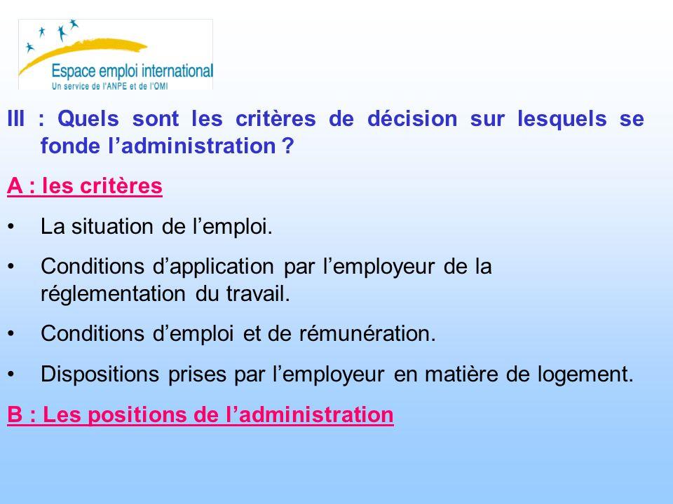 III : Quels sont les critères de décision sur lesquels se fonde ladministration ? A : les critères La situation de lemploi. Conditions dapplication pa