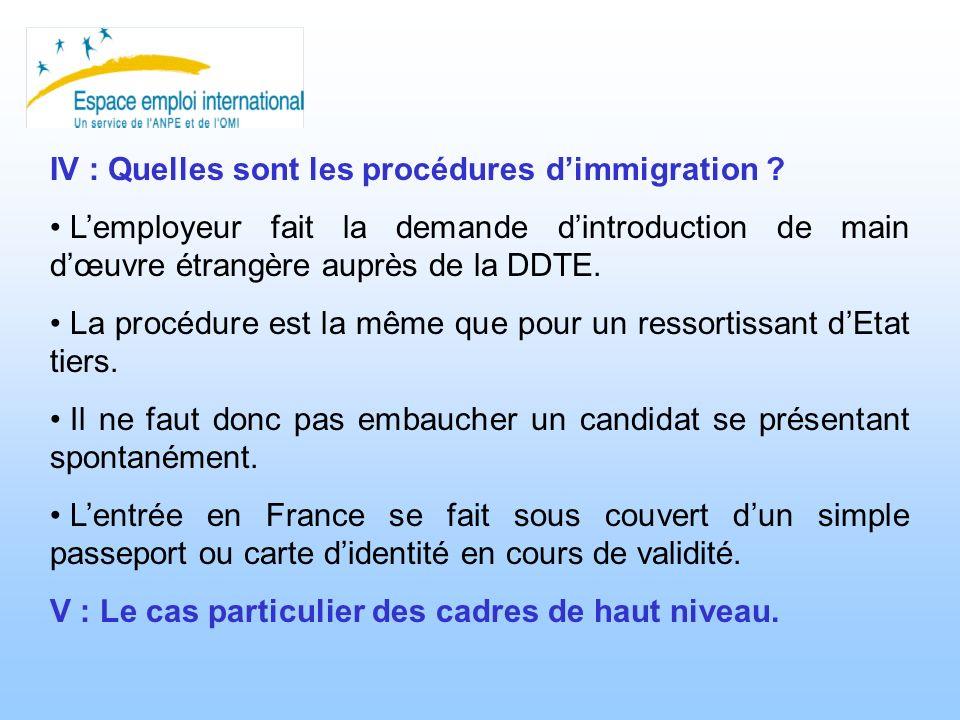 IV : Quelles sont les procédures dimmigration ? Lemployeur fait la demande dintroduction de main dœuvre étrangère auprès de la DDTE. La procédure est