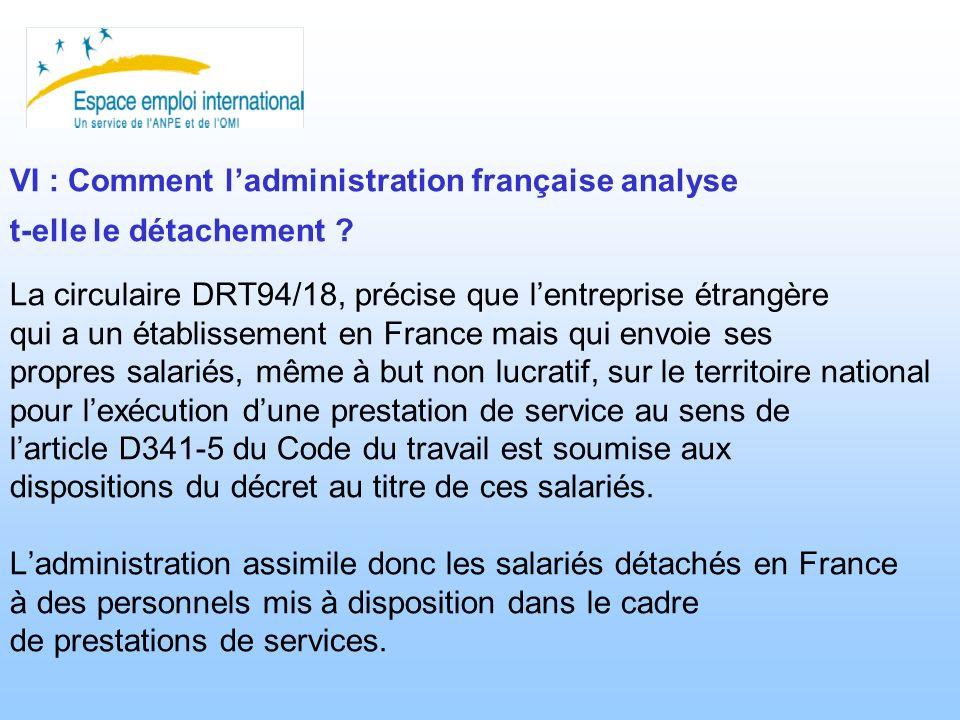 VI : Comment ladministration française analyse t-elle le détachement ? La circulaire DRT94/18, précise que lentreprise étrangère qui a un établissemen