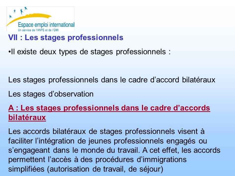 VII : Les stages professionnels Il existe deux types de stages professionnels : Les stages professionnels dans le cadre daccord bilatéraux Les stages