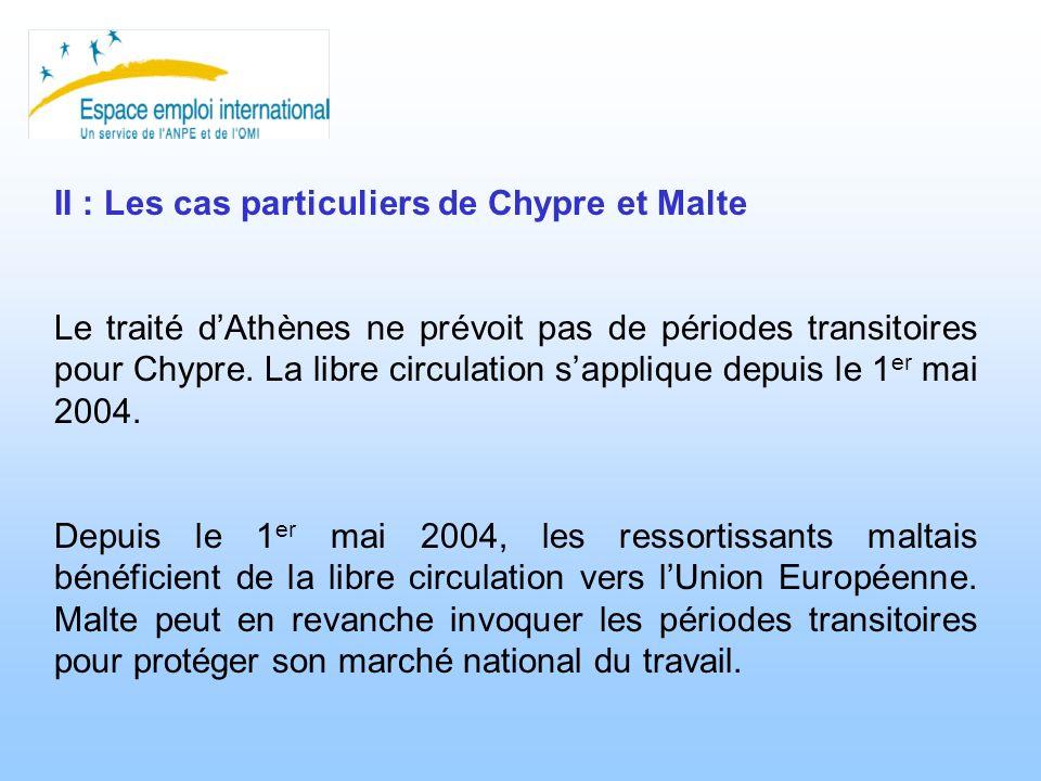 II : Les cas particuliers de Chypre et Malte Le traité dAthènes ne prévoit pas de périodes transitoires pour Chypre. La libre circulation sapplique de