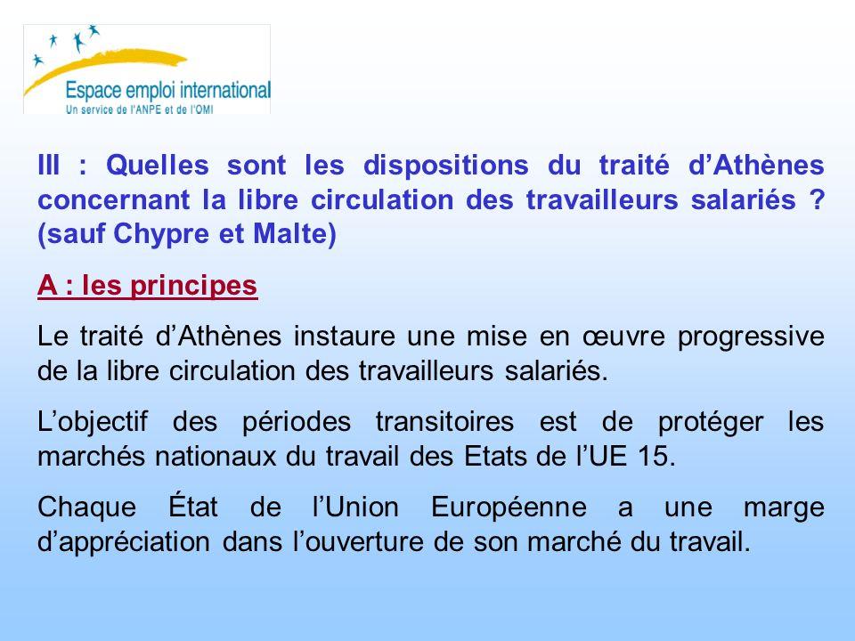 III : Quelles sont les dispositions du traité dAthènes concernant la libre circulation des travailleurs salariés ? (sauf Chypre et Malte) A : les prin