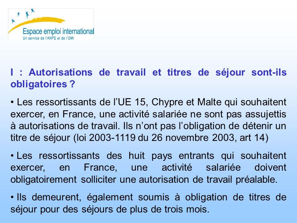 I : Autorisations de travail et titres de séjour sont-ils obligatoires ? Les ressortissants de lUE 15, Chypre et Malte qui souhaitent exercer, en Fran