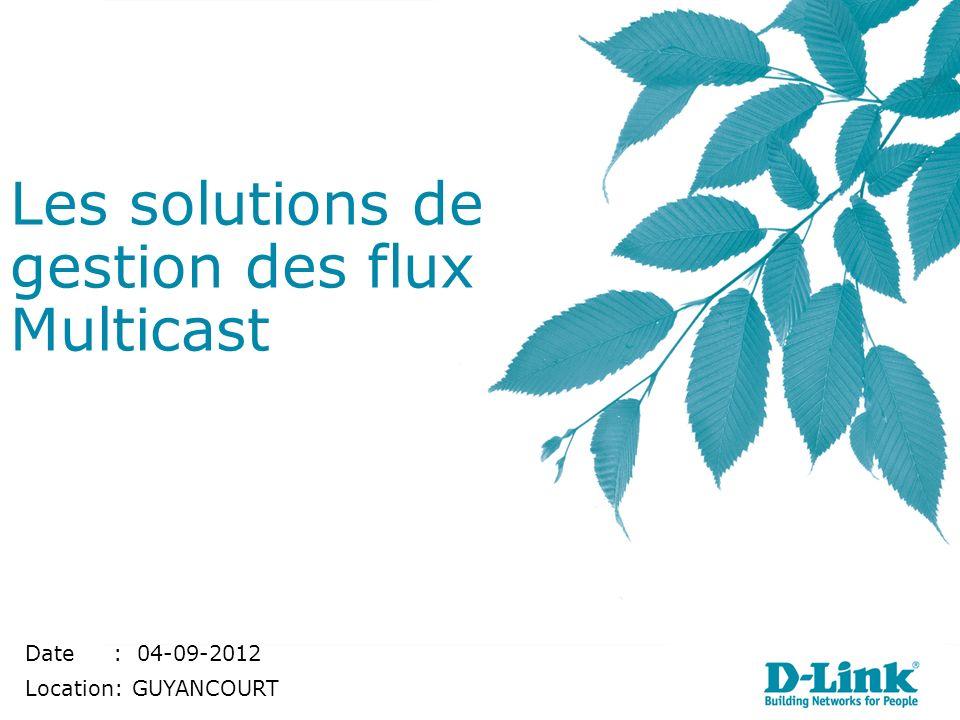 Les solutions de gestion des flux Multicast Date : 04-09-2012 Location: GUYANCOURT