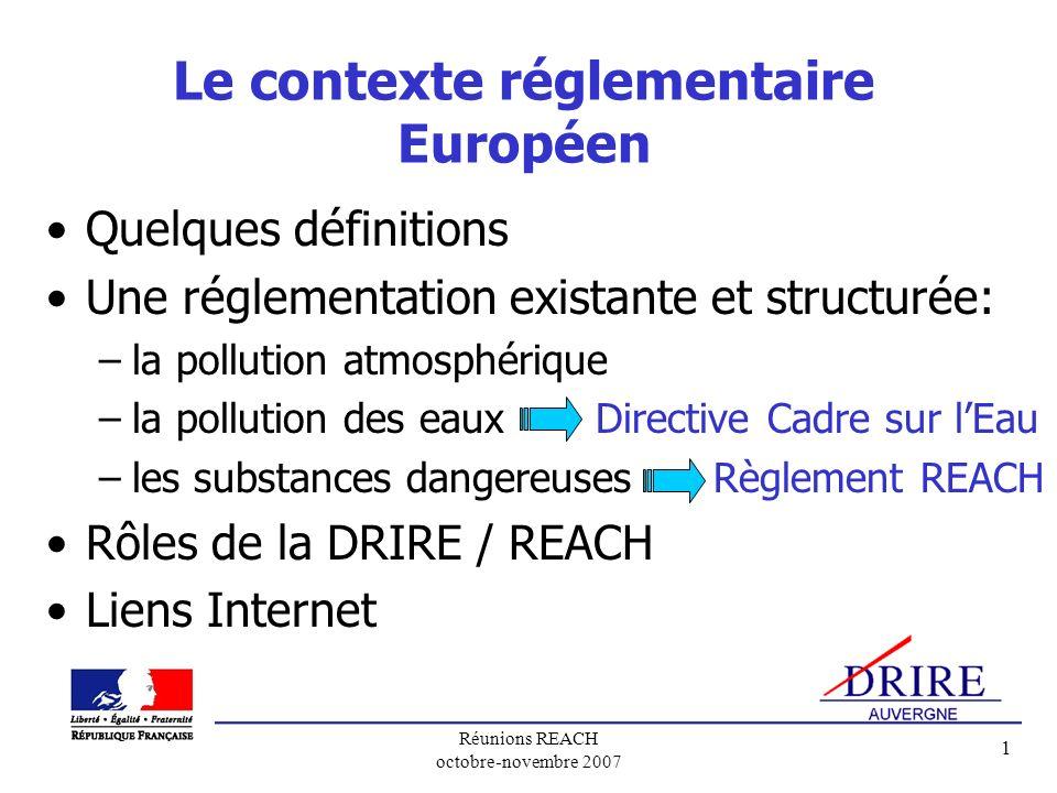 Réunions REACH octobre-novembre 2007 1 Le contexte réglementaire Européen Quelques définitions Une réglementation existante et structurée: –la polluti