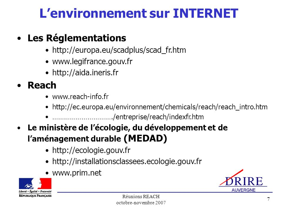 Réunions REACH octobre-novembre 2007 7 Les Réglementations http://europa.eu/scadplus/scad_fr.htm www.legifrance.gouv.fr http://aida.ineris.fr Reach ww