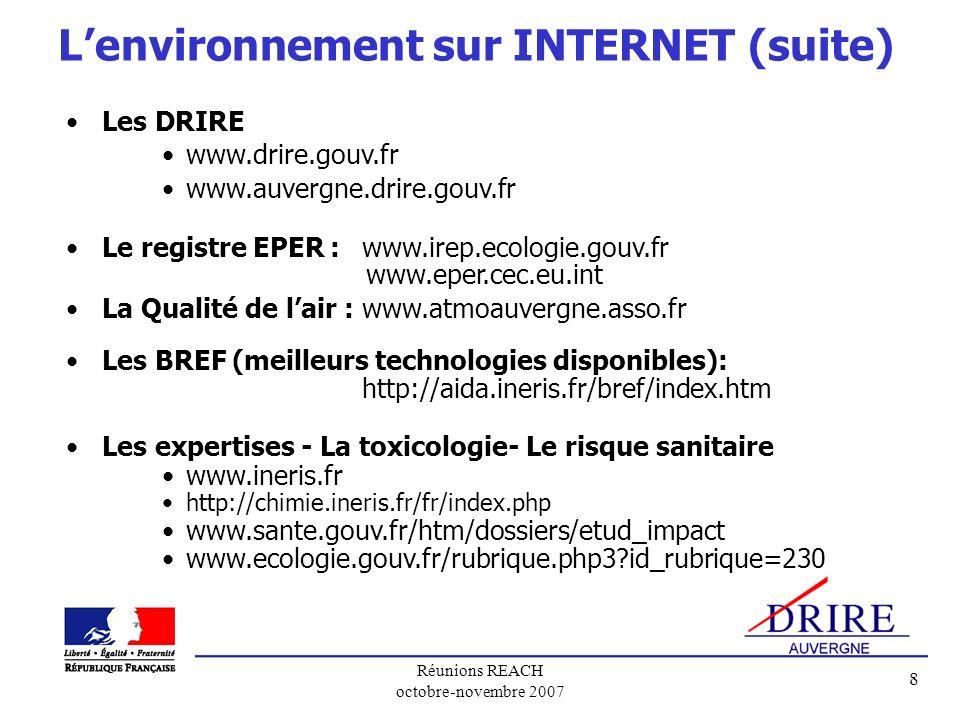 Réunions REACH octobre-novembre 2007 8 Les DRIRE www.drire.gouv.fr www.auvergne.drire.gouv.fr Le registre EPER : www.irep.ecologie.gouv.fr www.eper.ce