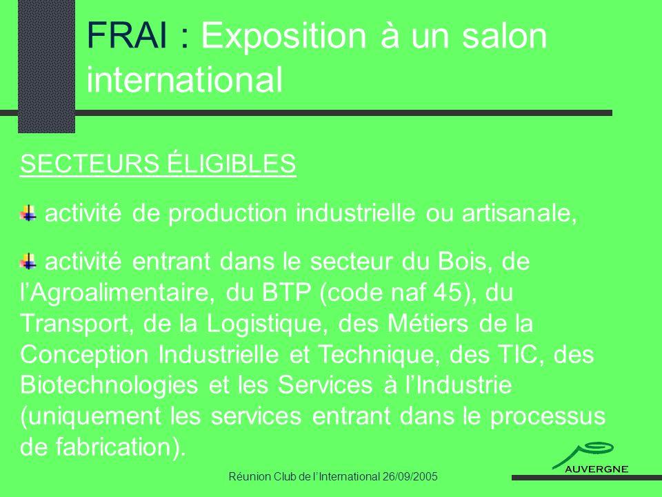 Réunion Club de lInternational 26/09/2005 FRAI : Exposition à un salon international SECTEURS ÉLIGIBLES activité de production industrielle ou artisan