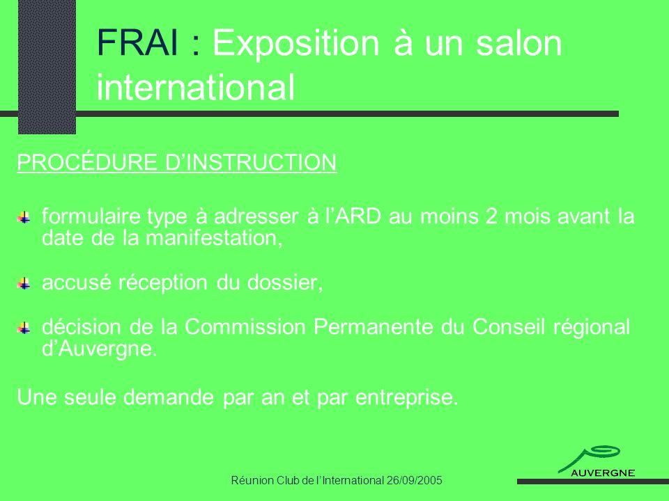Réunion Club de lInternational 26/09/2005 FRAI : Exposition à un salon international PROCÉDURE DINSTRUCTION formulaire type à adresser à lARD au moins
