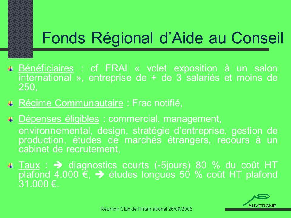 Réunion Club de lInternational 26/09/2005 Fonds Régional dAide au Conseil Bénéficiaires : cf FRAI « volet exposition à un salon international », entre