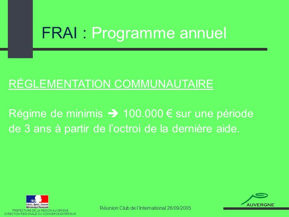 Réunion Club de lInternational 26/09/2005 FRAI : Exposition à un salon international TAUX : Hors France 1 ère participation : 50 % des dépenses HT plafonnée à 4.000, 2 ème participation : 50 % des dépenses HT plafonnée à 2.000.