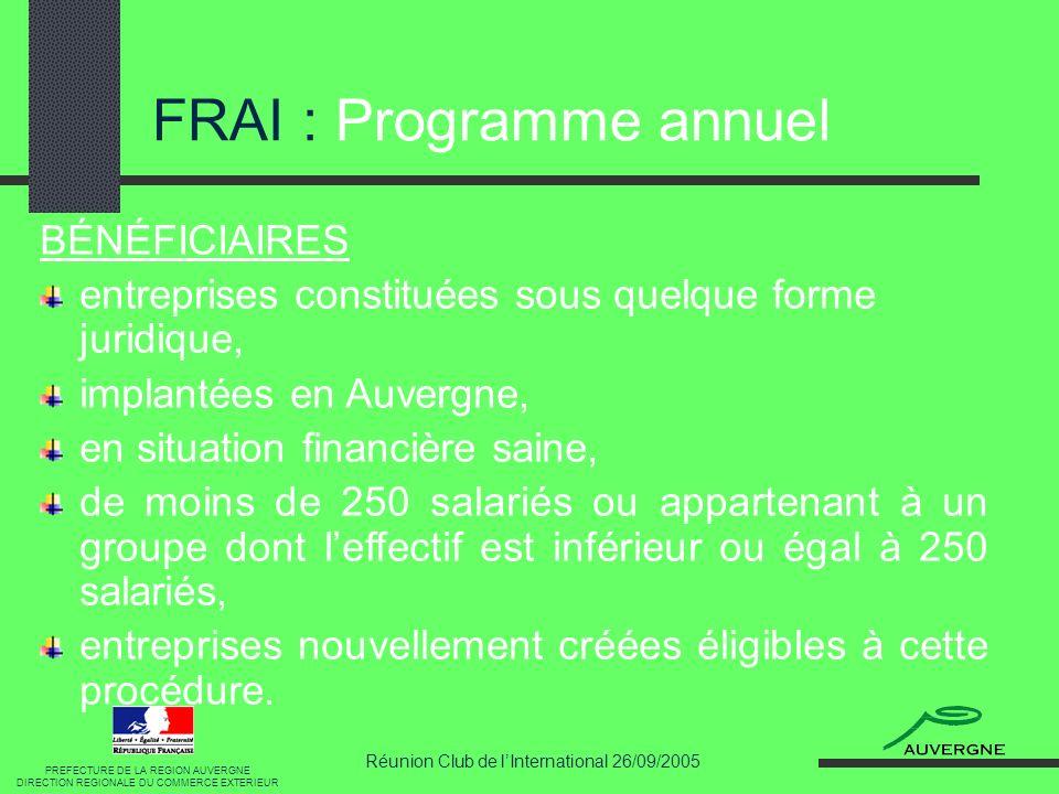 Réunion Club de lInternational 26/09/2005 FRAI : Exposition à un salon international TAUX : France 1 ère participation : 50 % des dépenses HT, plafonnée à 2.000, 2 ème participation : 50 % des dépenses HT, plafonnée à 1.400.