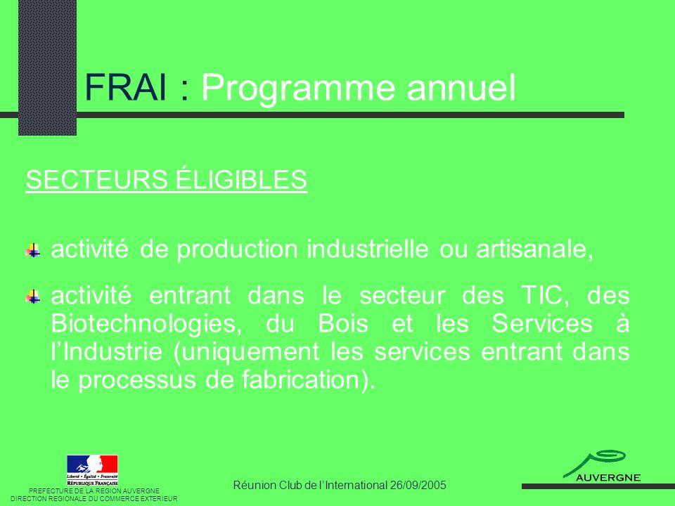 Réunion Club de lInternational 26/09/2005 FRAI : Programme annuel SECTEURS ÉLIGIBLES activité de production industrielle ou artisanale, activité entra