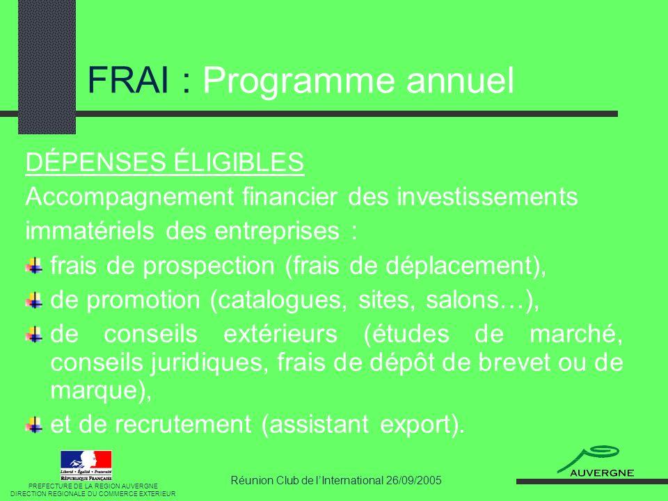 Réunion Club de lInternational 26/09/2005 FRAI : Programme annuel DÉPENSES ÉLIGIBLES Accompagnement financier des investissements immatériels des entr