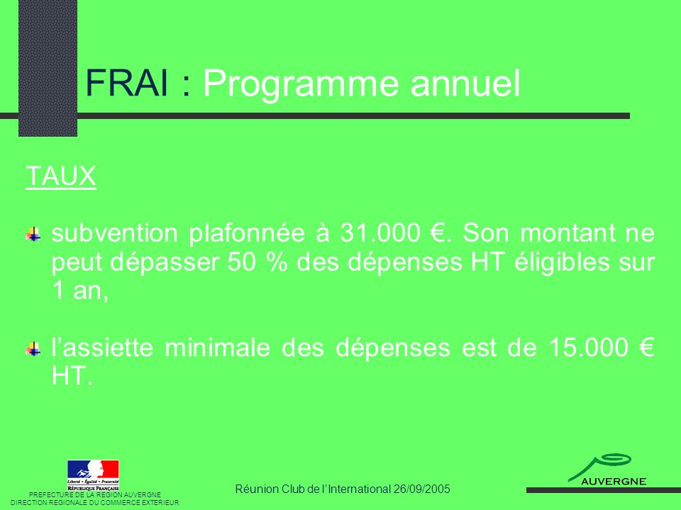 Réunion Club de lInternational 26/09/2005 FRAI : Programme annuel TAUX subvention plafonnée à 31.000. Son montant ne peut dépasser 50 % des dépenses H