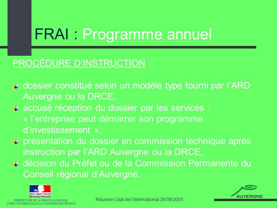 Réunion Club de lInternational 26/09/2005 FRAI : Programme annuel PROCÉDURE DINSTRUCTION dossier constitué selon un modèle type fourni par lARD Auverg