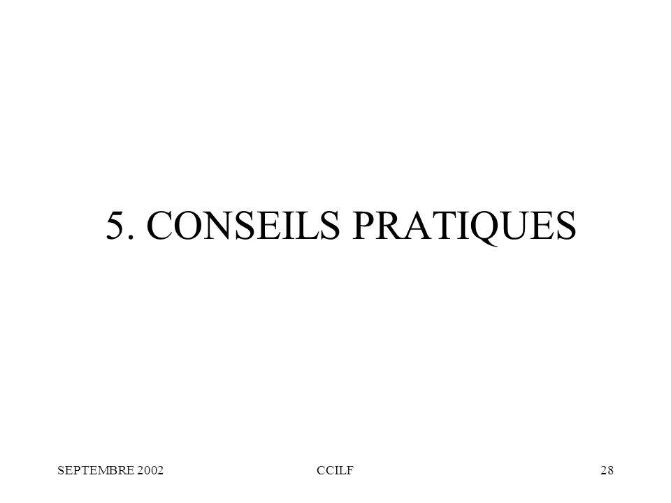 SEPTEMBRE 2002CCILF28 5. CONSEILS PRATIQUES