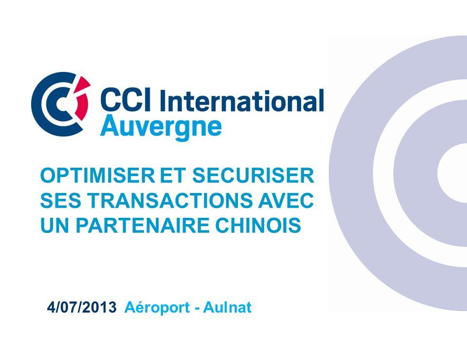 4/07/2013 Aéroport - Aulnat OPTIMISER ET SECURISER SES TRANSACTIONS AVEC UN PARTENAIRE CHINOIS