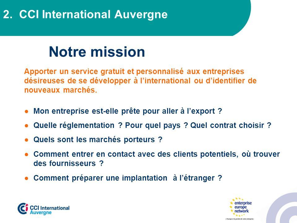 2. CCI International Auvergne Notre mission Apporter un service gratuit et personnalisé aux entreprises désireuses de se développer à linternational o