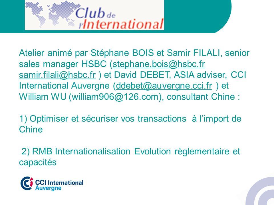 Atelier animé par Stéphane BOIS et Samir FILALI, senior sales manager HSBC (stephane.bois@hsbc.fr samir.filali@hsbc.fr ) et David DEBET, ASIA adviser,