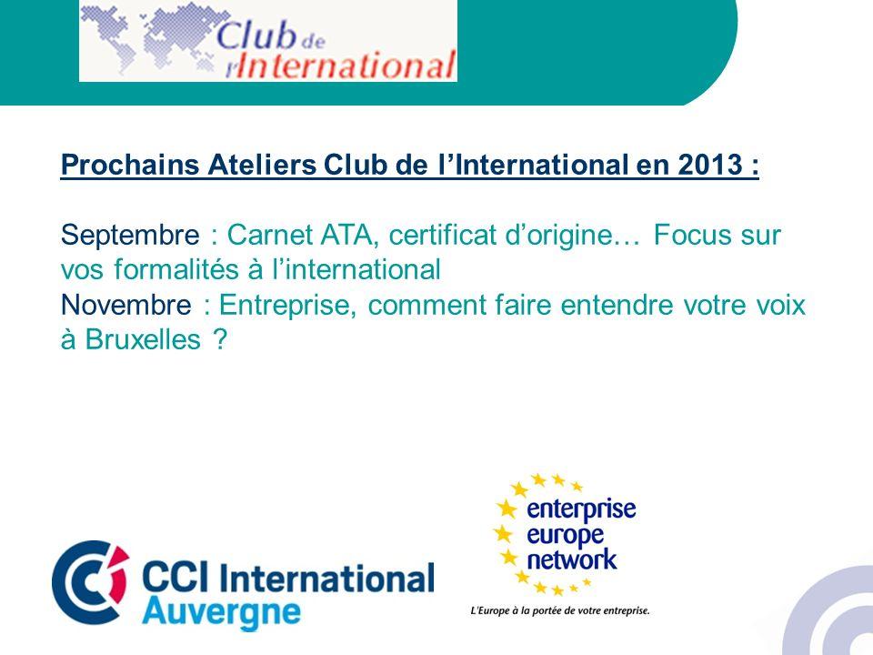 Prochains Ateliers Club de lInternational en 2013 : Septembre : Carnet ATA, certificat dorigine… Focus sur vos formalités à linternational Novembre :