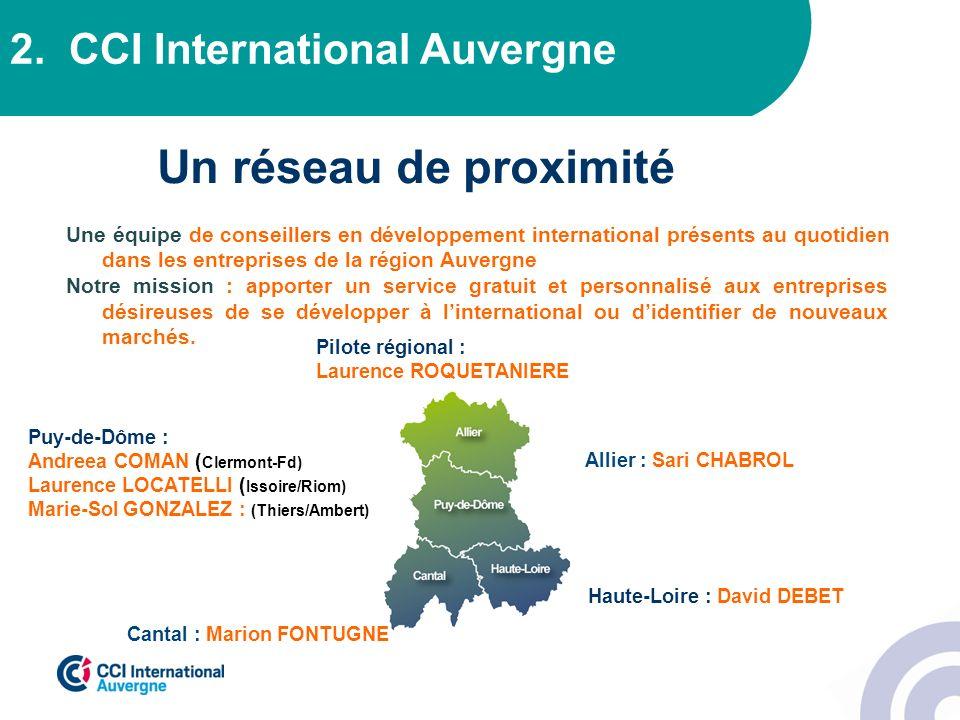Un réseau de proximité 2. CCI International Auvergne Puy-de-Dôme : Andreea COMAN ( Clermont-Fd) Laurence LOCATELLI ( Issoire/Riom) Marie-Sol GONZALEZ