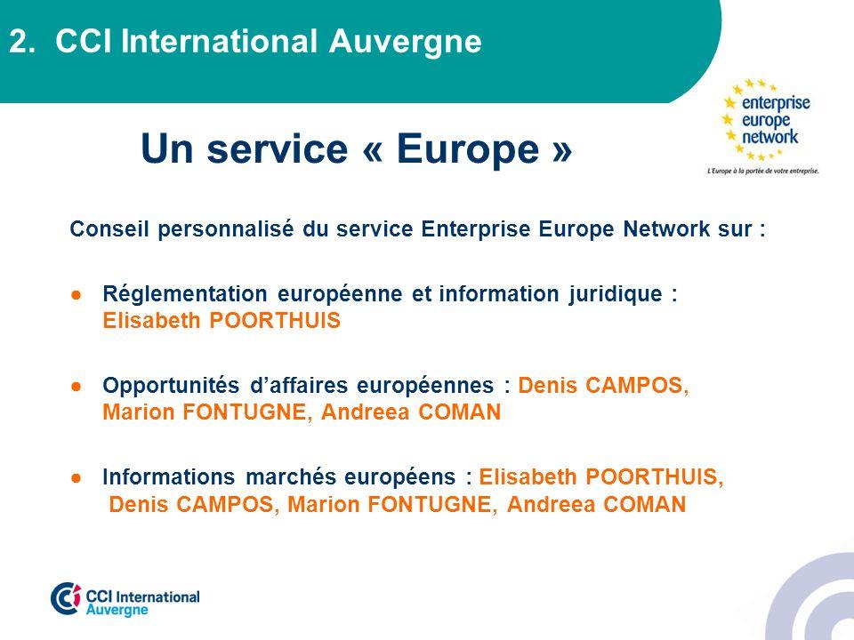2. CCI International Auvergne Un service « Europe » Conseil personnalisé du service Enterprise Europe Network sur : Réglementation européenne et infor