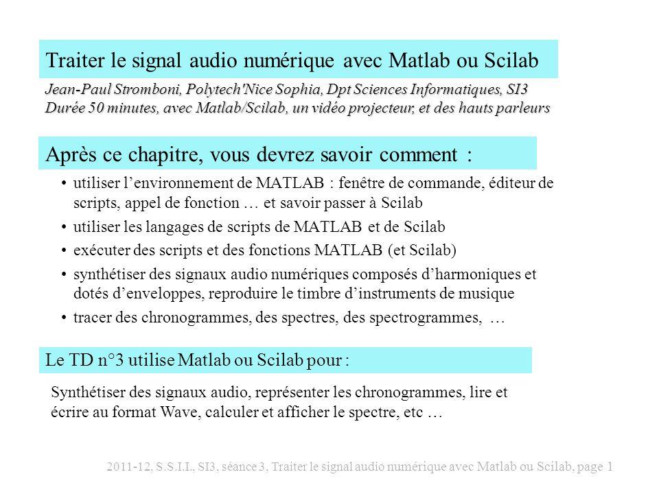 2011-12, S.S.I.I., SI3, séance 3, Traiter le signal audio numérique avec Matlab ou Scilab, page 2 Utiliser MATLAB (ou Scilab) est un objectif du cours S.S.I.I.