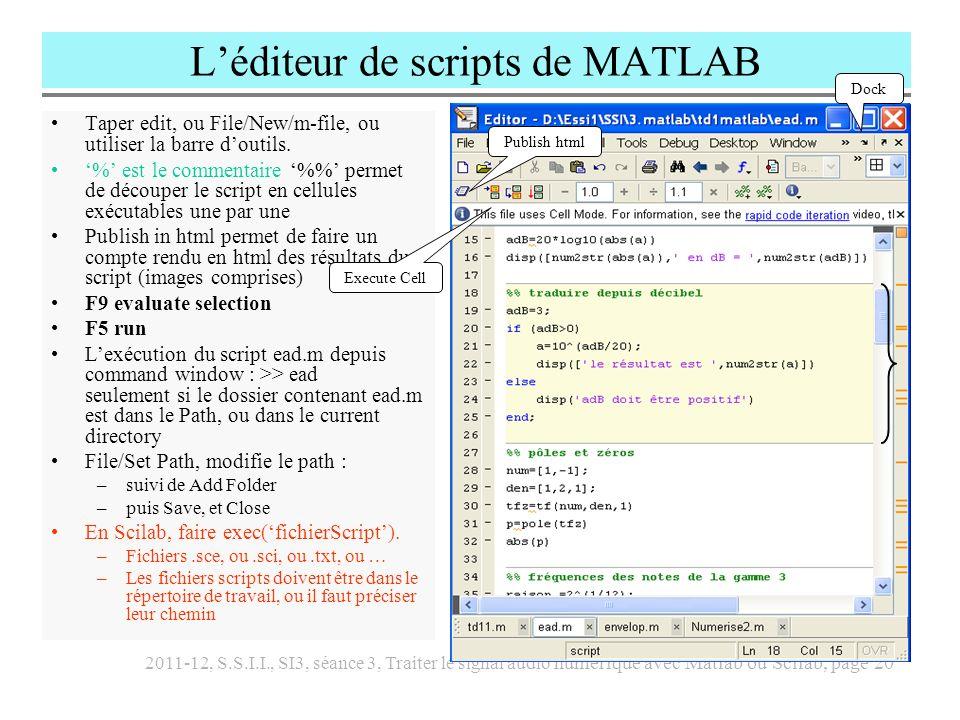 2011-12, S.S.I.I., SI3, séance 3, Traiter le signal audio numérique avec Matlab ou Scilab, page 21 Ajouter une fonction nouvelle dans MATLAB Si la fonction est nommée notepure , le fichier script doit se nommer notepure.m notepure.m doit se trouver dans le Path !.