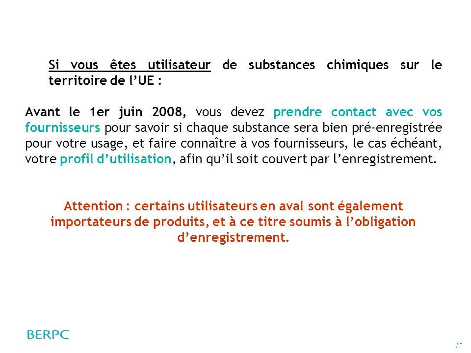 17 Si vous êtes utilisateur de substances chimiques sur le territoire de lUE : Avant le 1er juin 2008, vous devez prendre contact avec vos fournisseur