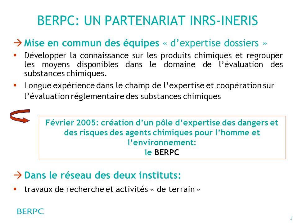 2 BERPC: UN PARTENARIAT INRS-INERIS Mise en commun des équipes « dexpertise dossiers » Développer la connaissance sur les produits chimiques et regrou
