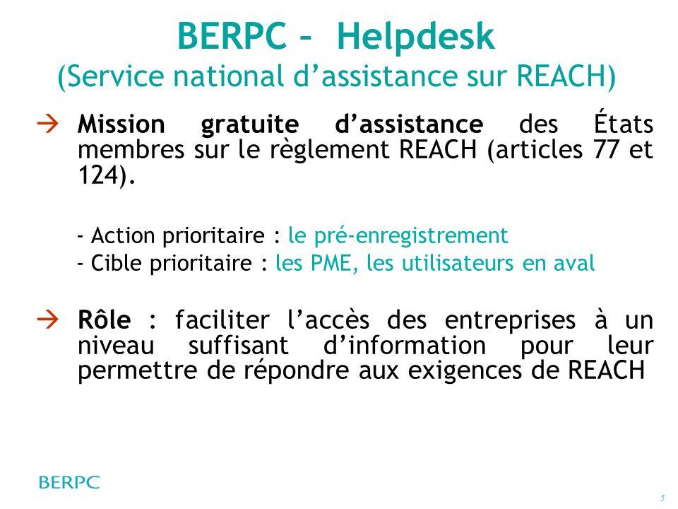 6 BERPC Helpdesk – Moyens Une équipe dédiée à lassistance REACH Un site internet pour une information de premier niveau (www.reach-info.fr) Une messagerie électronique Un accueil téléphonique Des documents dinformation