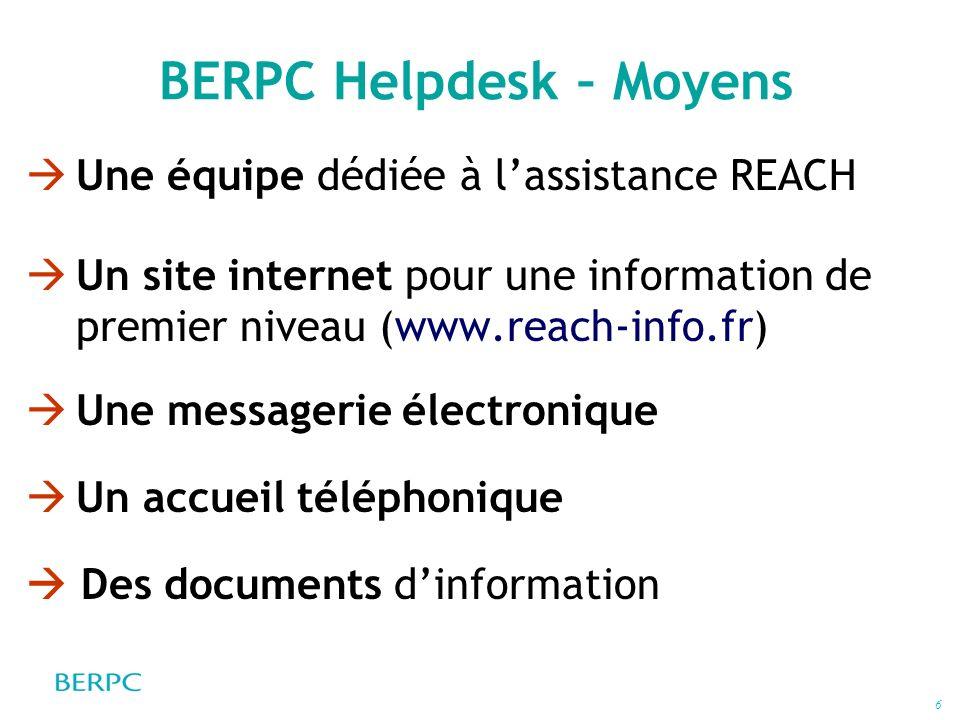 6 BERPC Helpdesk – Moyens Une équipe dédiée à lassistance REACH Un site internet pour une information de premier niveau (www.reach-info.fr) Une messag