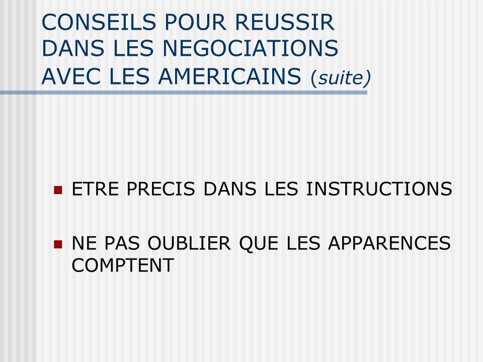 CONSEILS POUR REUSSIR DANS LES NEGOCIATIONS AVEC LES AMERICAINS (suite) ETRE PRECIS DANS LES INSTRUCTIONS NE PAS OUBLIER QUE LES APPARENCES COMPTENT