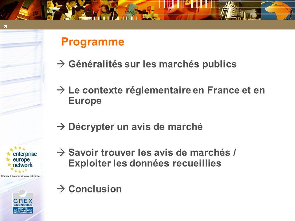 Programme Généralités sur les marchés publics Le contexte réglementaire en France et en Europe Décrypter un avis de marché Savoir trouver les avis de