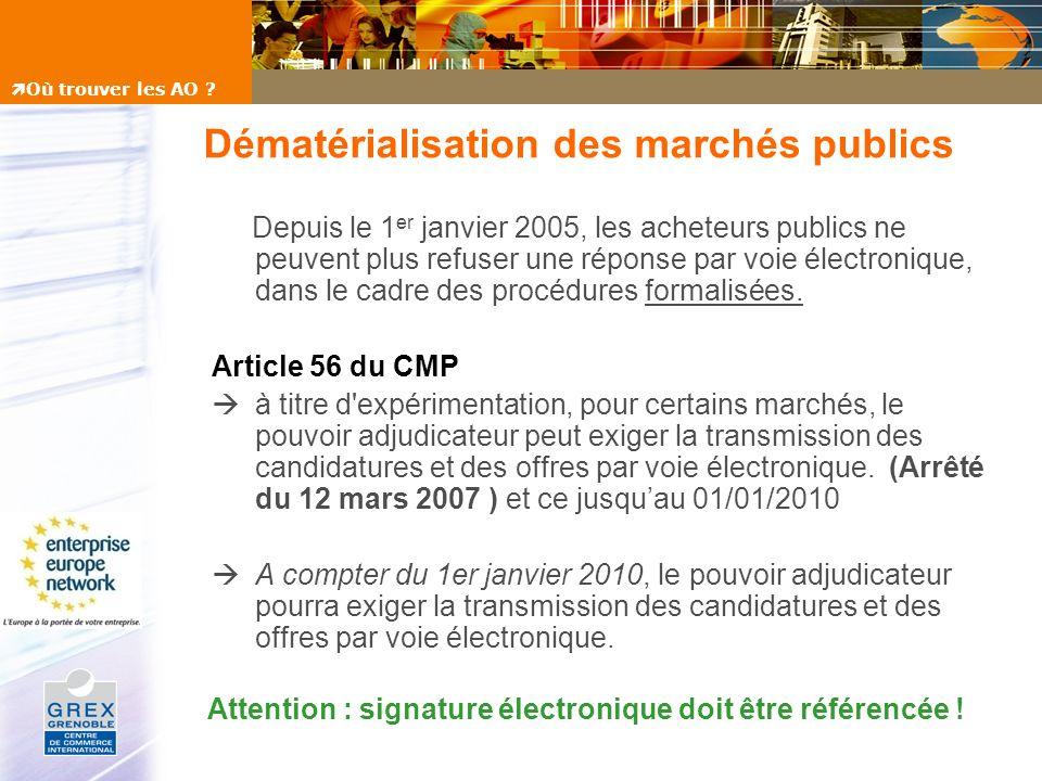 Dématérialisation des marchés publics Depuis le 1 er janvier 2005, les acheteurs publics ne peuvent plus refuser une réponse par voie électronique, da