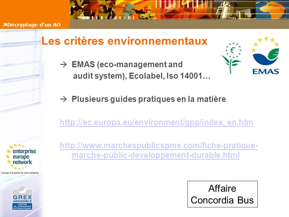 Les critères environnementaux EMAS (eco-management and audit system), Ecolabel, Iso 14001… Plusieurs guides pratiques en la matière http://ec.europa.e