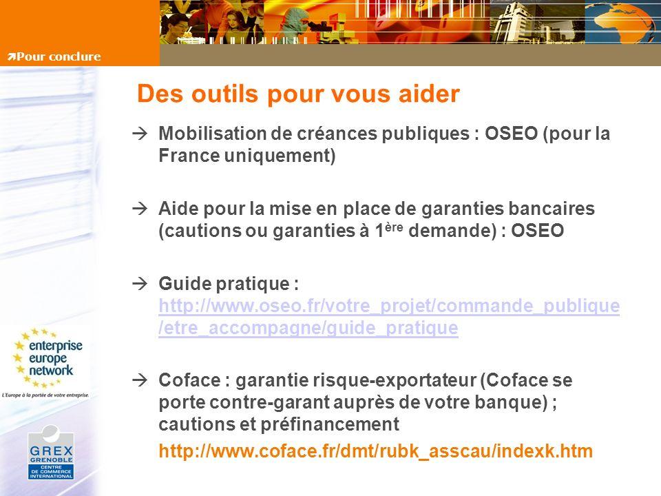 Des outils pour vous aider Mobilisation de créances publiques : OSEO (pour la France uniquement) Aide pour la mise en place de garanties bancaires (ca