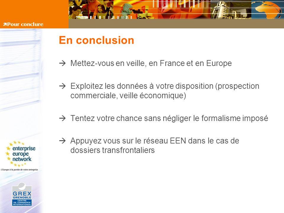 En conclusion Mettez-vous en veille, en France et en Europe Exploitez les données à votre disposition (prospection commerciale, veille économique) Ten