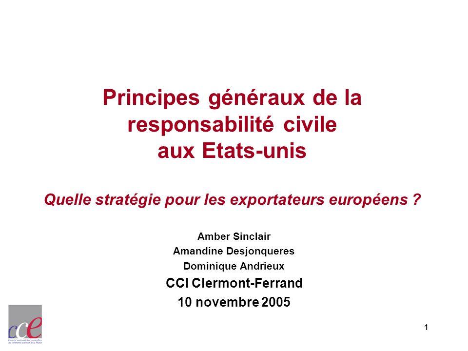 1 Principes généraux de la responsabilité civile aux Etats-unis Quelle stratégie pour les exportateurs européens ? Amber Sinclair Amandine Desjonquere